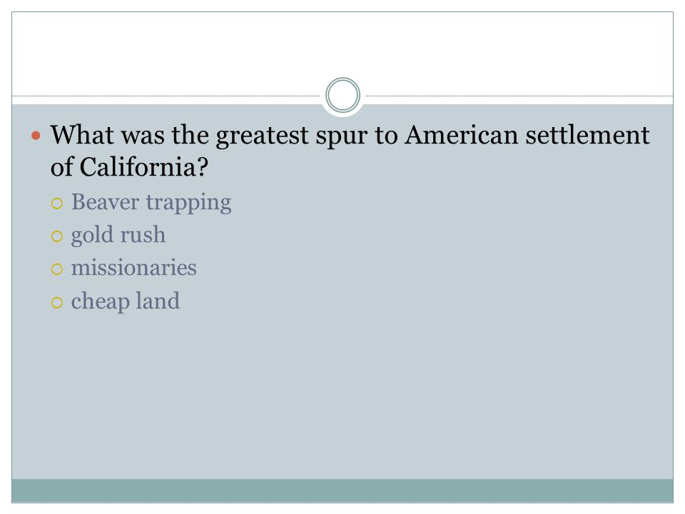 What was the greatest spur to American settlement of California