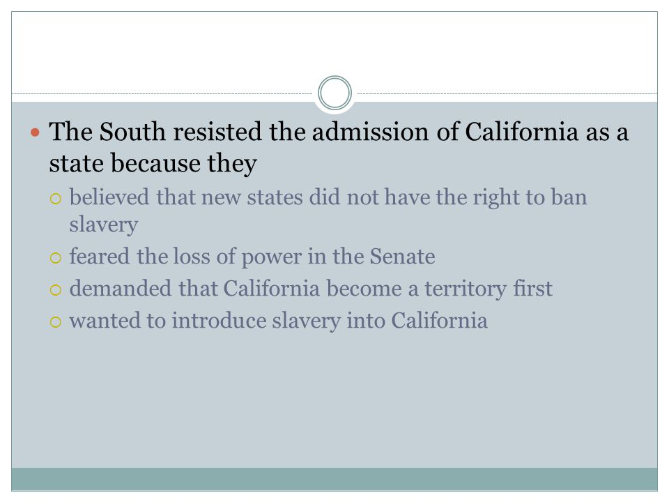 The South resisted the admission of California as a state because they