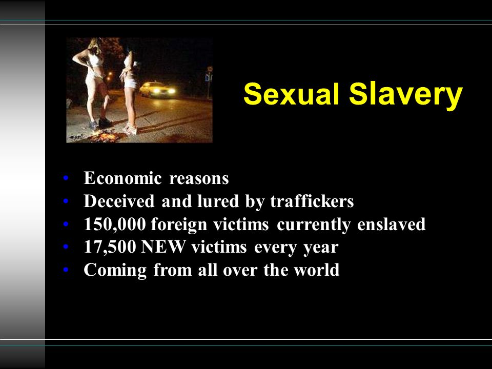 Sexual Slavery Economic reasons Deceived and lured by traffickers