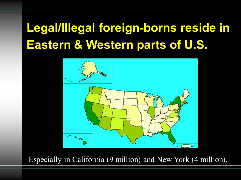 Legal/Illegal foreign-borns reside in Eastern & Western parts of U.S.