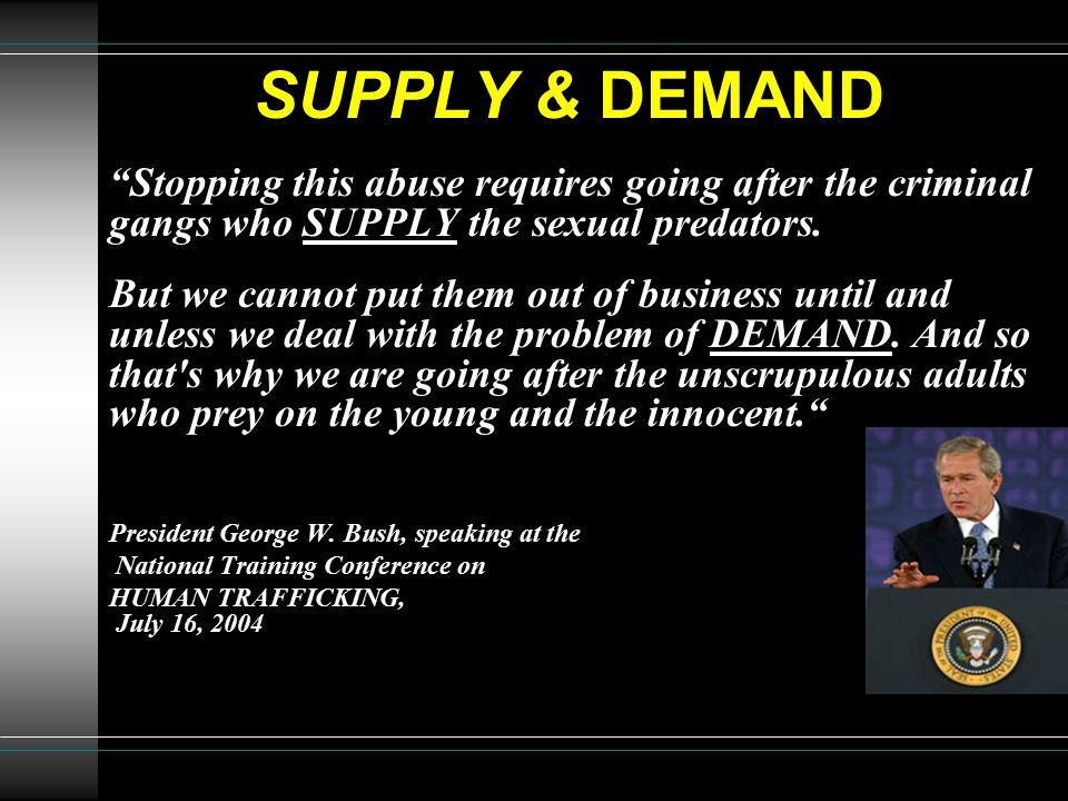 SUPPLY & DEMAND Stopping this abuse requires going after the criminal gangs who SUPPLY the sexual predators.