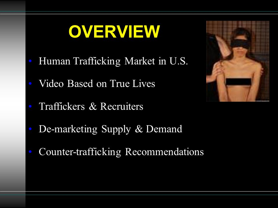 OVERVIEW Human Trafficking Market in U.S. Video Based on True Lives