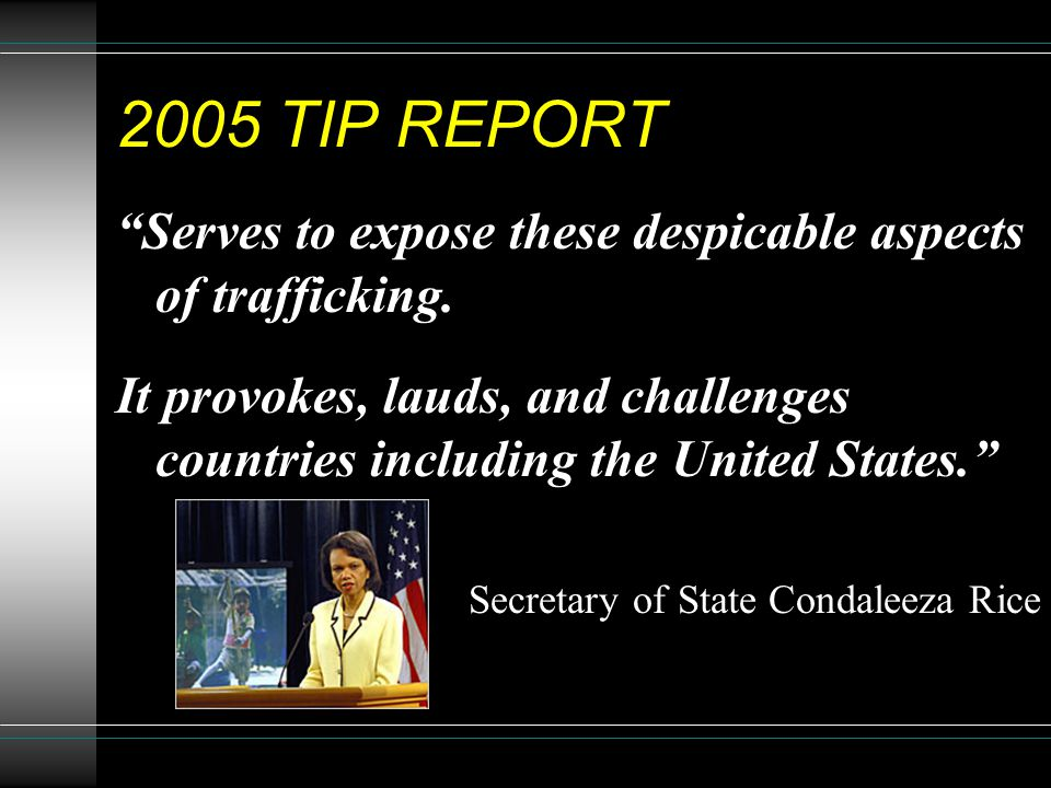 2005 TIP REPORT Serves to expose these despicable aspects of trafficking.