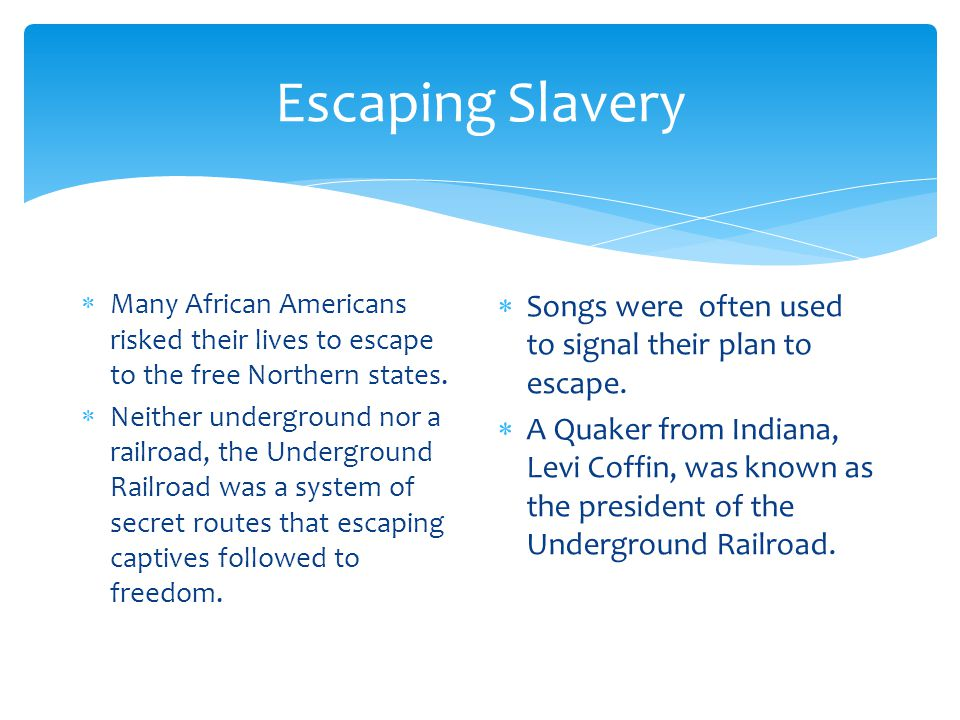 Escaping Slavery Songs were often used to signal their plan to escape.