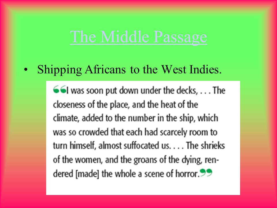The Middle Passage Shipping Africans to the West Indies.