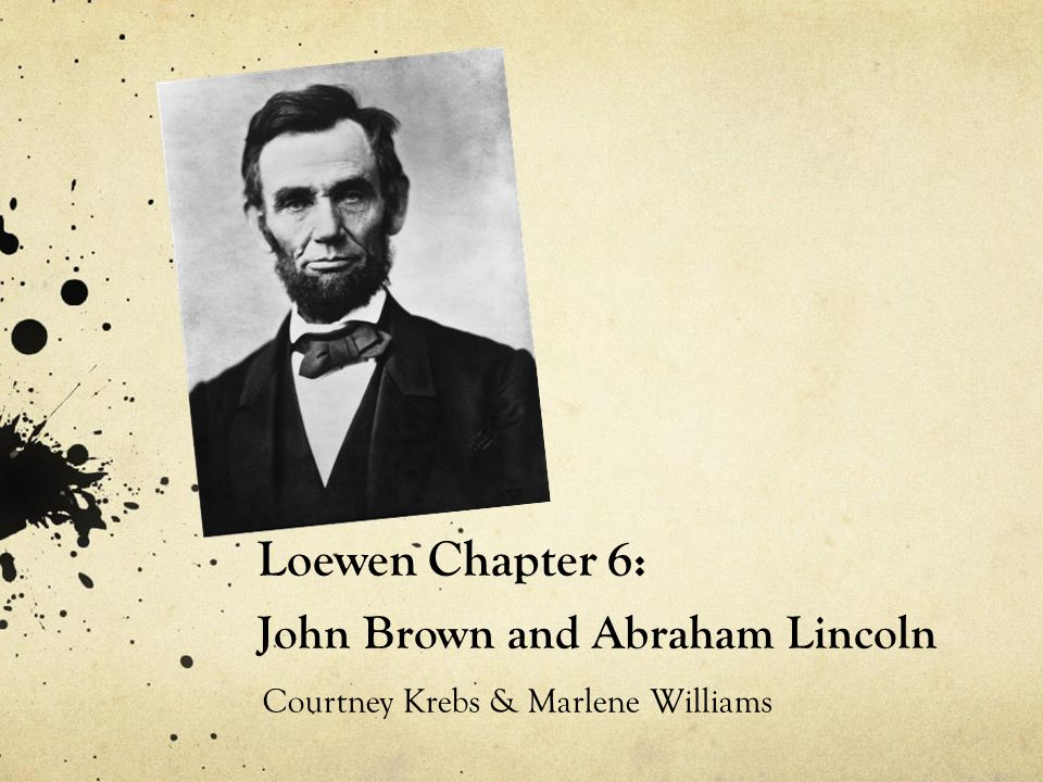 Loewen Chapter 6: John Brown and Abraham Lincoln
