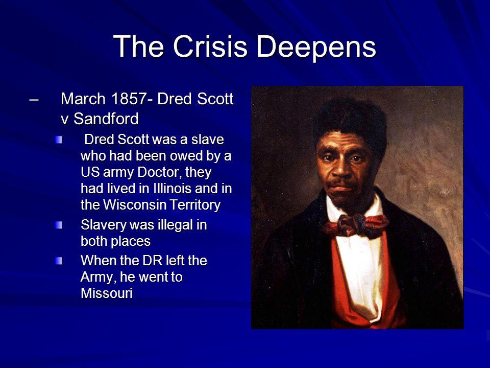 The Crisis Deepens March 1857- Dred Scott v Sandford