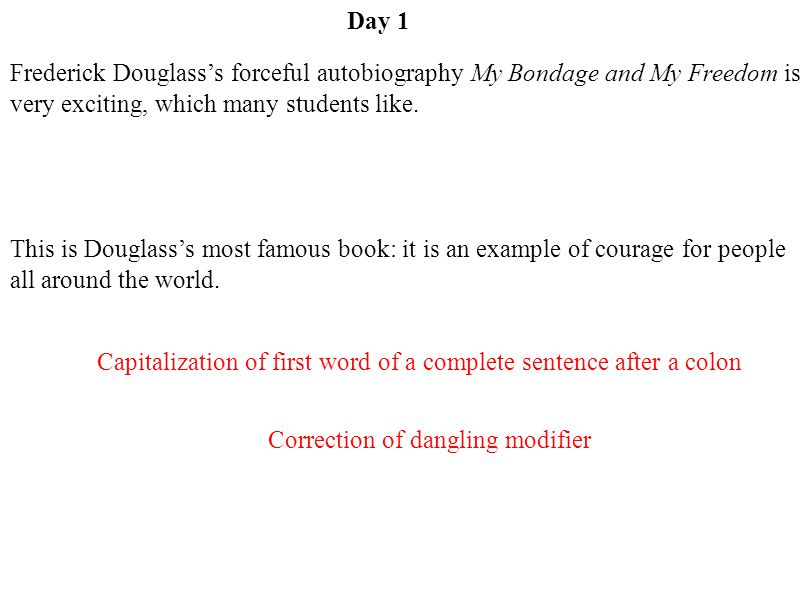 Day 1 Frederick Douglass's forceful autobiography My Bondage and My Freedom is very exciting, which many students like.