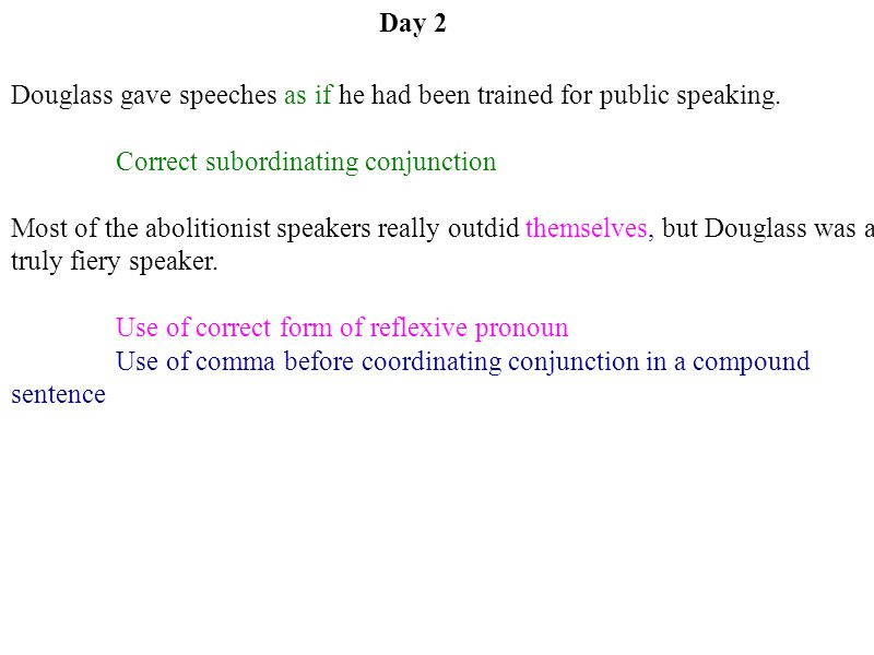 Day 2 Douglass gave speeches as if he had been trained for public speaking. Correct subordinating conjunction.