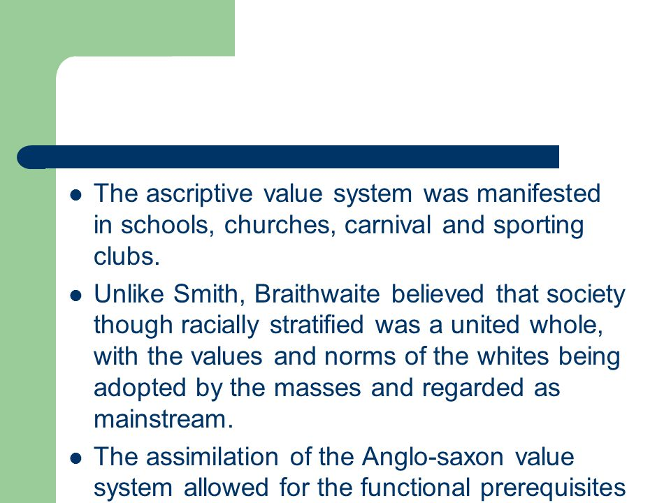 The ascriptive value system was manifested in schools, churches, carnival and sporting clubs.