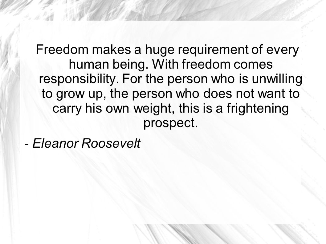 Freedom makes a huge requirement of every human being