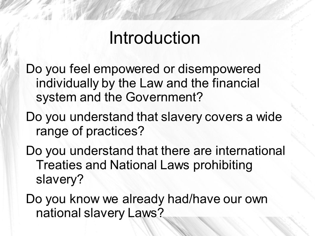 Introduction Do you feel empowered or disempowered individually by the Law and the financial system and the Government