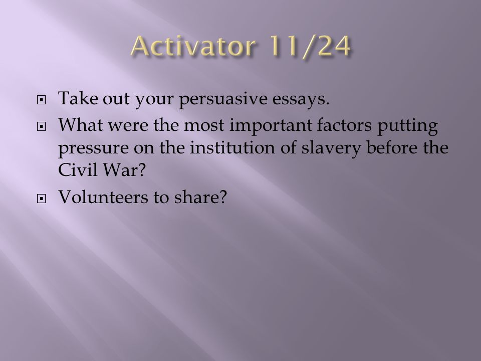 Activator 11/24 Take out your persuasive essays.