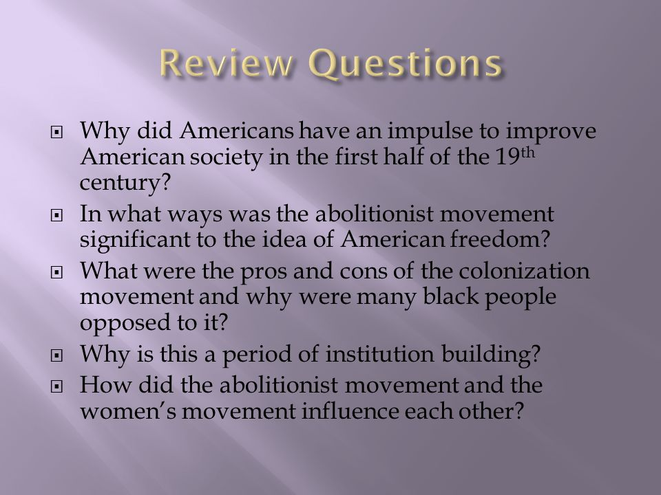 Review Questions Why did Americans have an impulse to improve American society in the first half of the 19th century