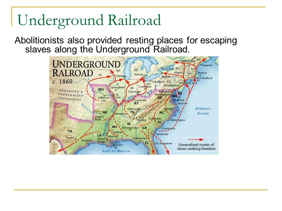Underground Railroad Abolitionists also provided resting places for escaping slaves along the Underground Railroad.