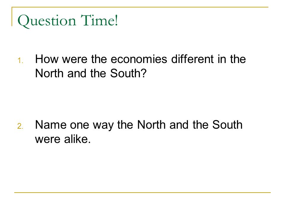 Question Time. How were the economies different in the North and the South.
