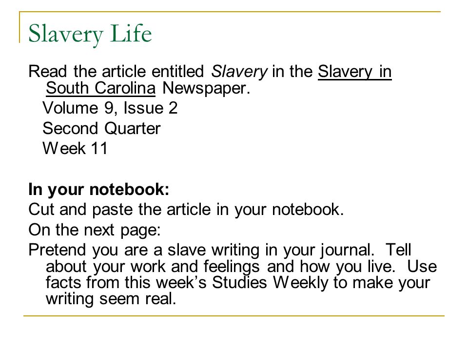Slavery Life Read the article entitled Slavery in the Slavery in South Carolina Newspaper. Volume 9, Issue 2.