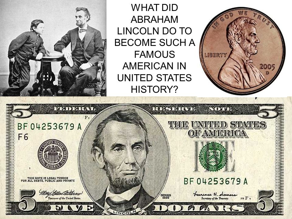 WHAT DID ABRAHAM LINCOLN DO TO BECOME SUCH A FAMOUS AMERICAN IN UNITED STATES HISTORY
