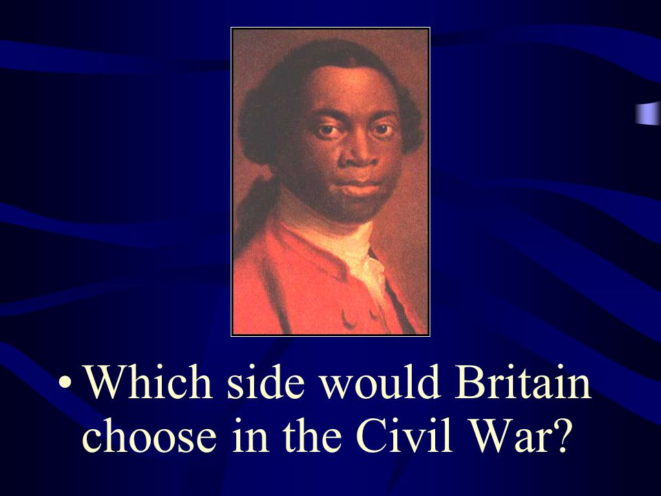 Which side would Britain choose in the Civil War