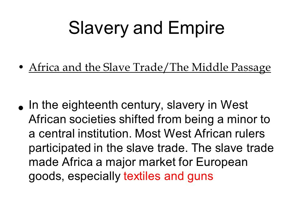 Slavery and Empire Africa and the Slave Trade/The Middle Passage.