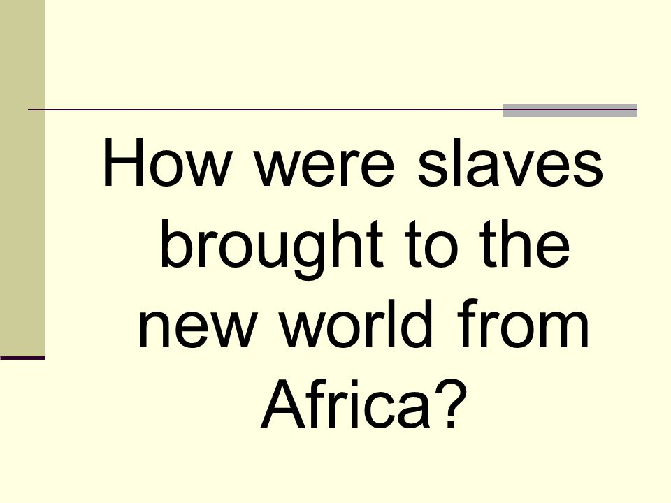 How were slaves brought to the new world from Africa