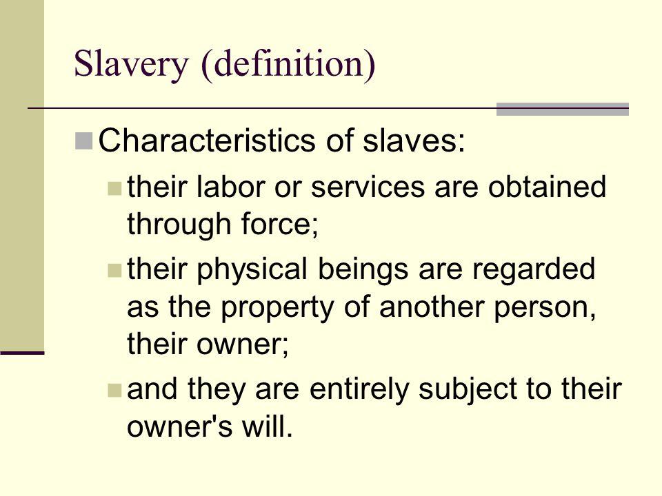 Slavery (definition) Characteristics of slaves: