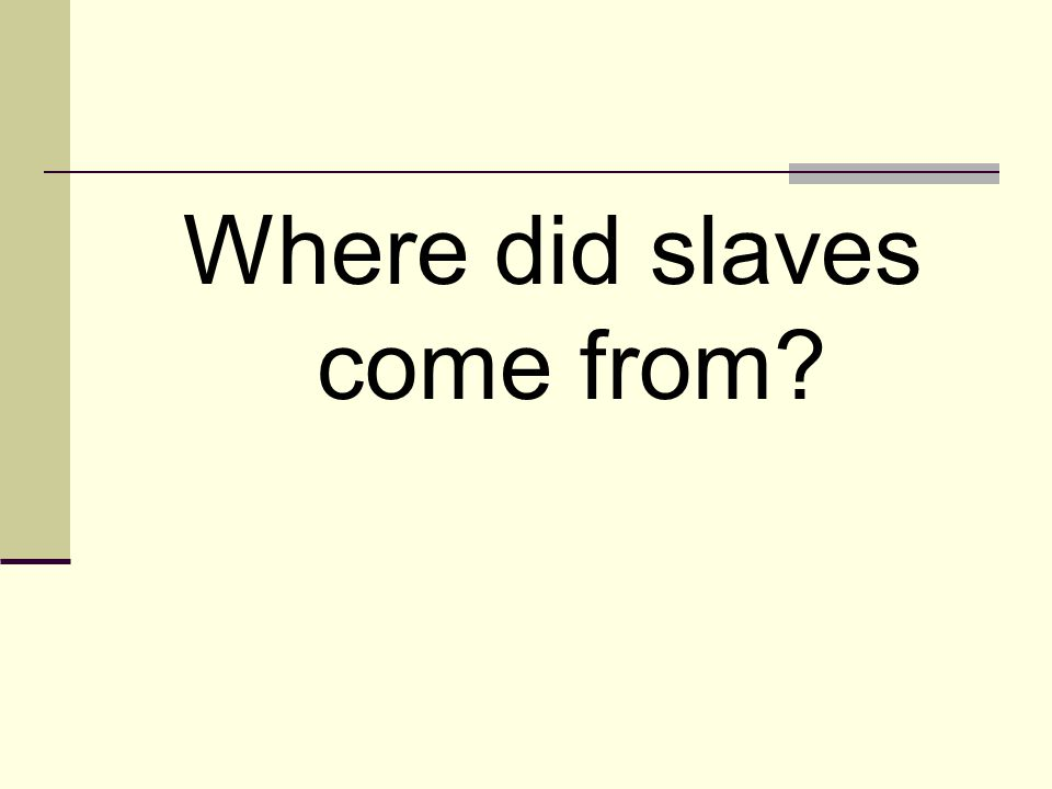 Where did slaves come from