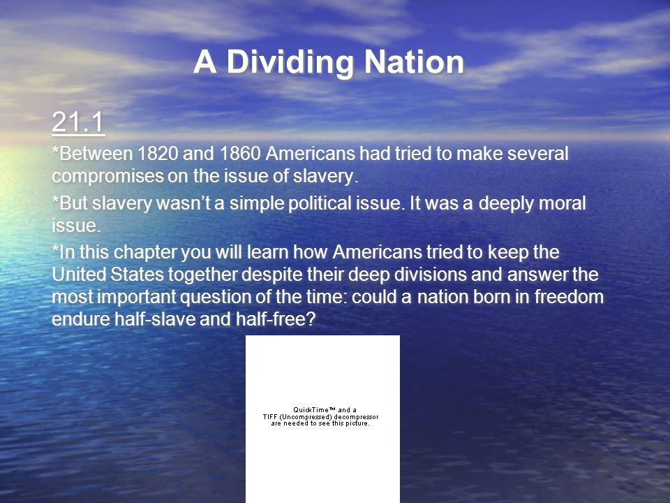A Dividing Nation 21.1. *Between 1820 and 1860 Americans had tried to make several compromises on the issue of slavery.