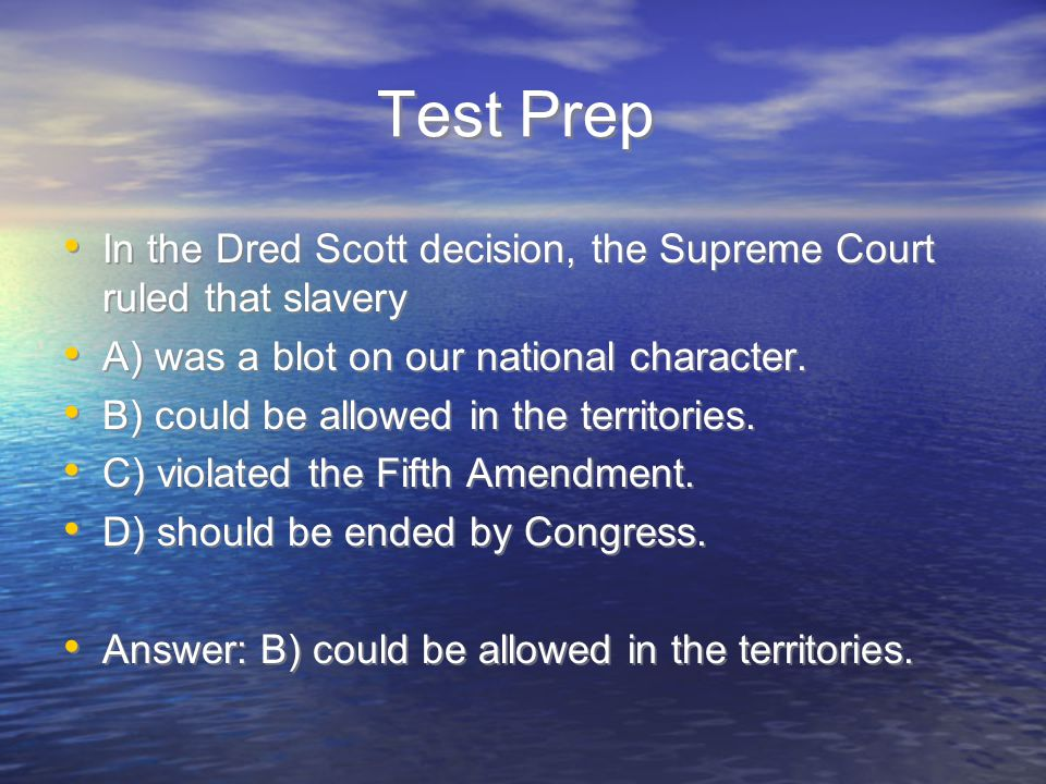 Test Prep In the Dred Scott decision, the Supreme Court ruled that slavery. A) was a blot on our national character.