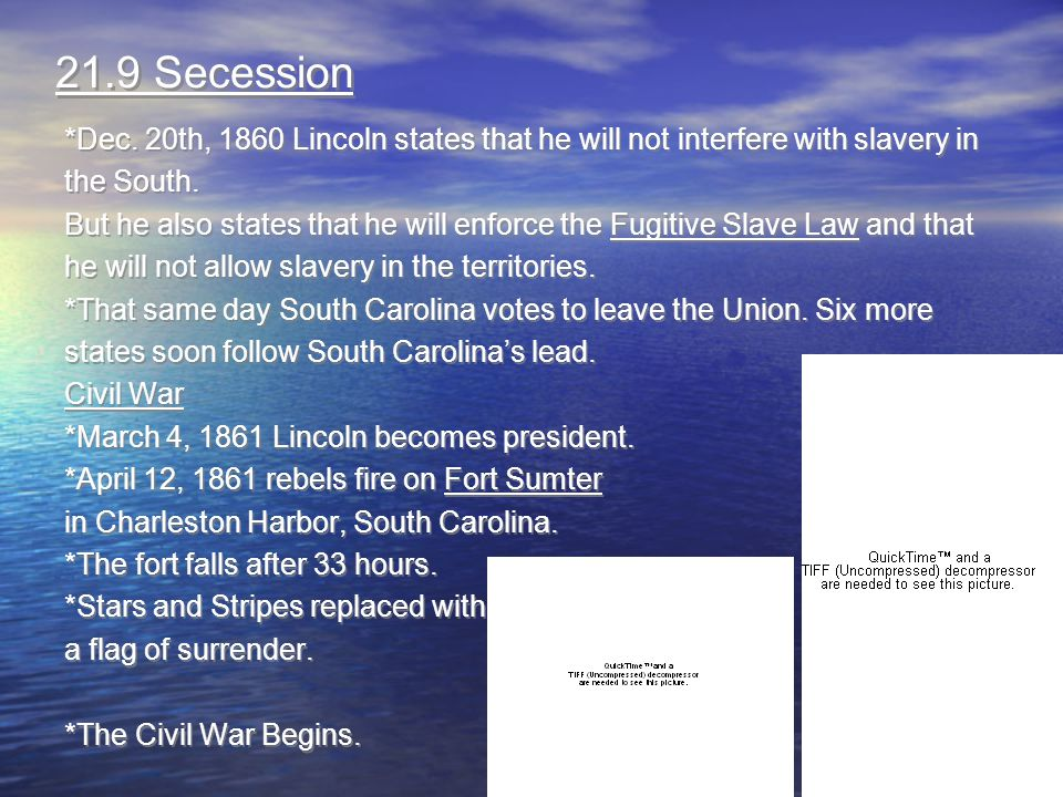 21.9 Secession *Dec. 20th, 1860 Lincoln states that he will not interfere with slavery in. the South.