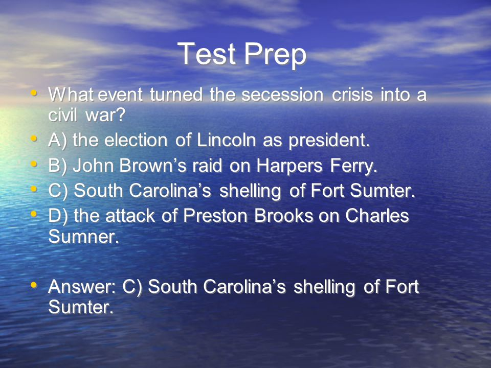 Test Prep What event turned the secession crisis into a civil war
