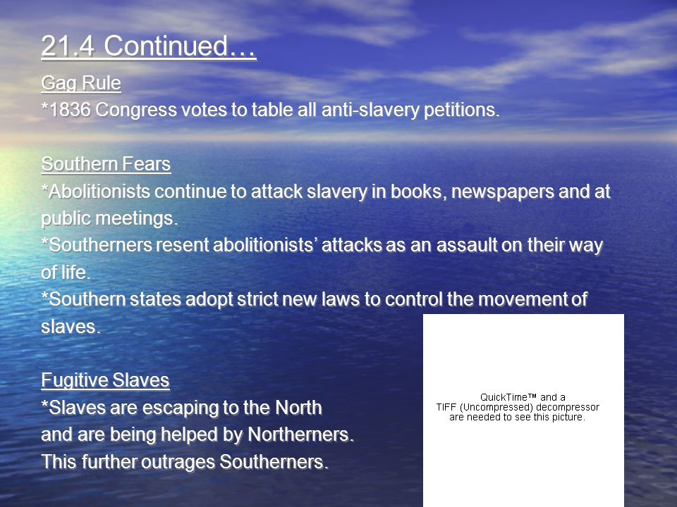 21.4 Continued… Gag Rule. *1836 Congress votes to table all anti-slavery petitions. Southern Fears.
