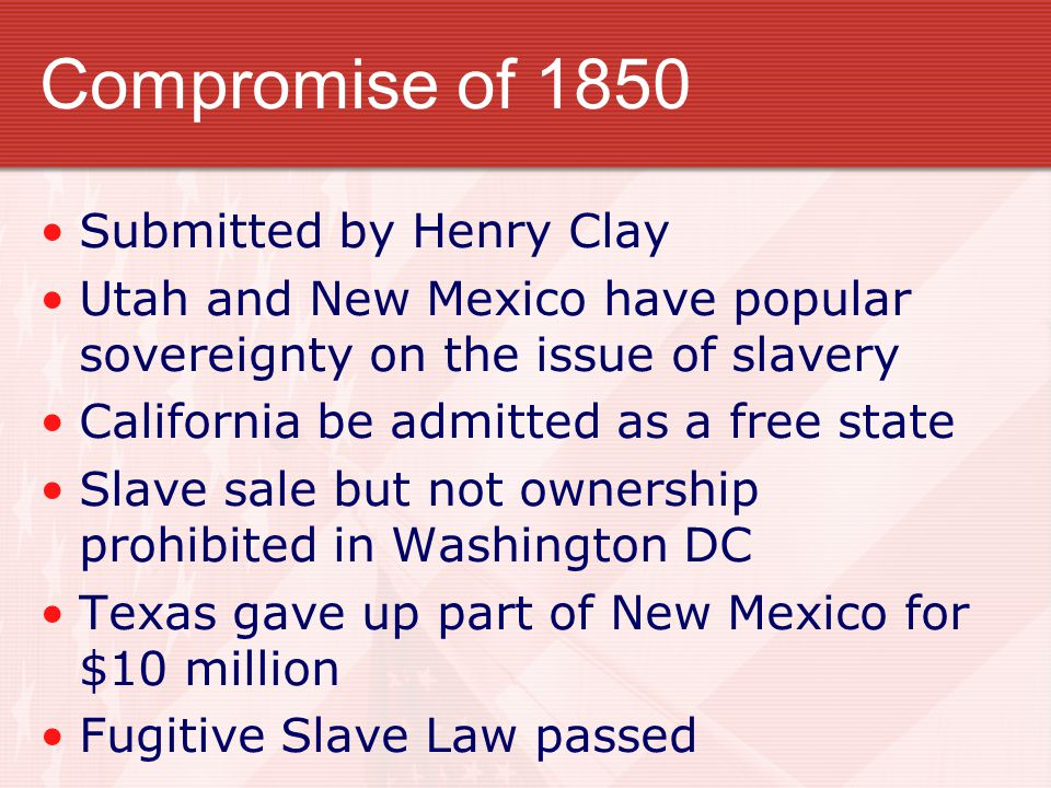 Compromise of 1850 Submitted by Henry Clay