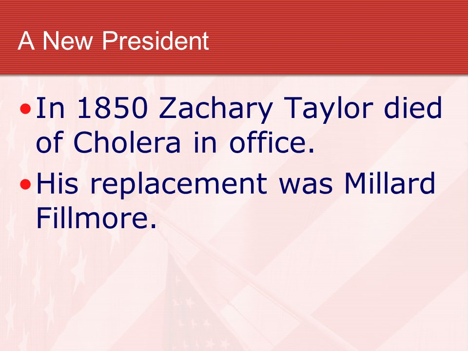 In 1850 Zachary Taylor died of Cholera in office.