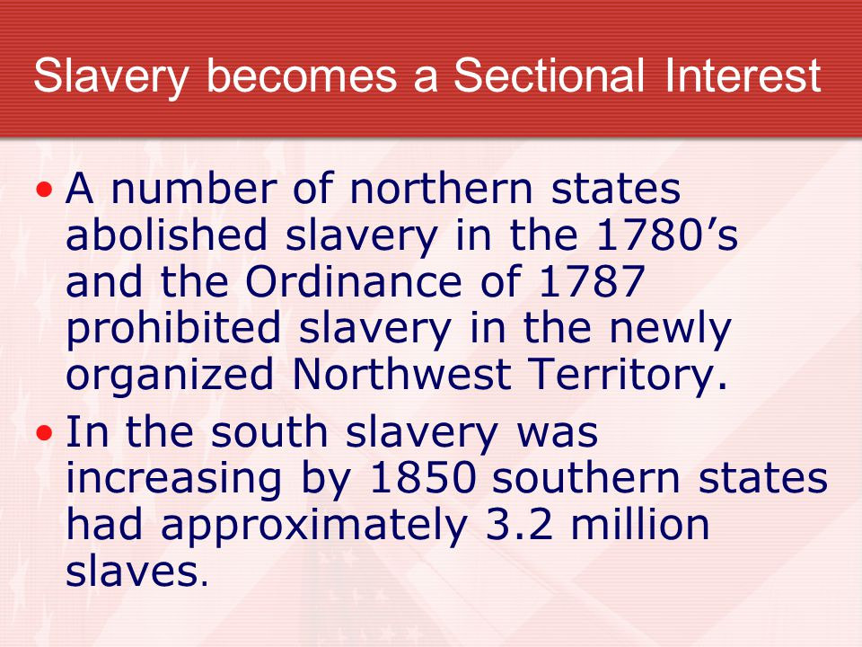 Slavery becomes a Sectional Interest