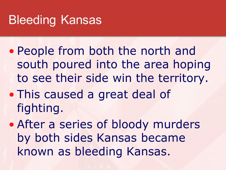 Bleeding Kansas People from both the north and south poured into the area hoping to see their side win the territory.