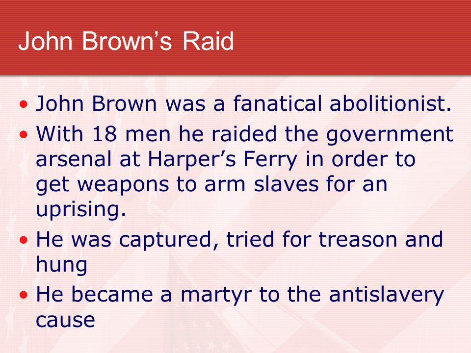 John Brown's Raid John Brown was a fanatical abolitionist.