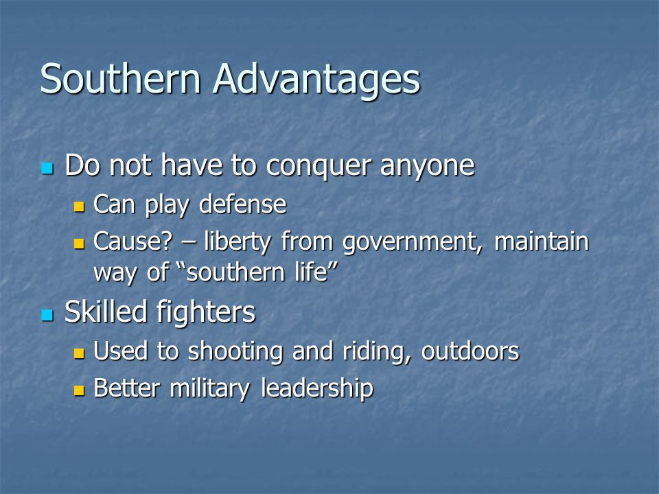 Southern Advantages Do not have to conquer anyone Skilled fighters