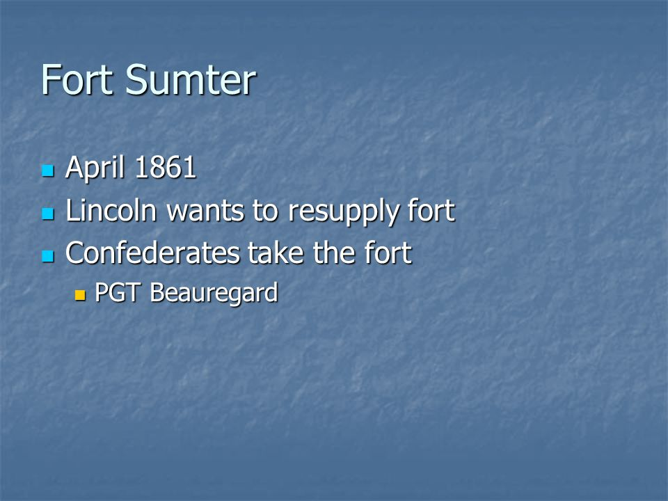 Fort Sumter April 1861 Lincoln wants to resupply fort