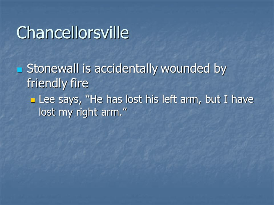 Chancellorsville Stonewall is accidentally wounded by friendly fire