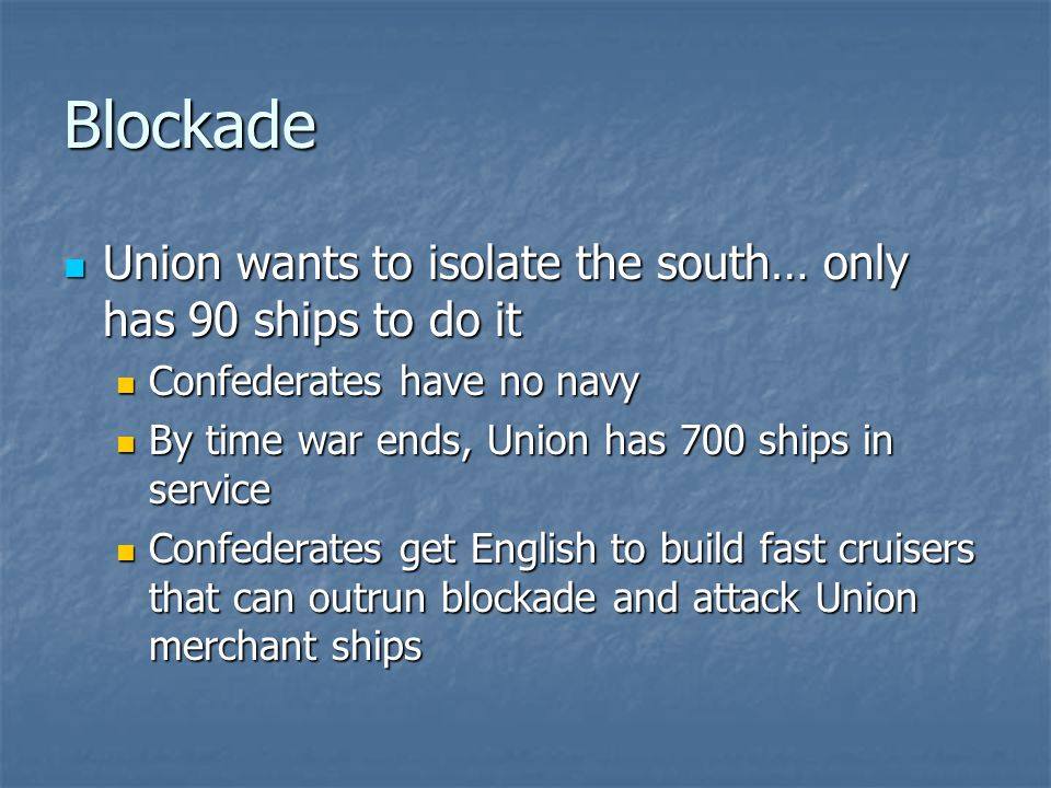 Blockade Union wants to isolate the south… only has 90 ships to do it