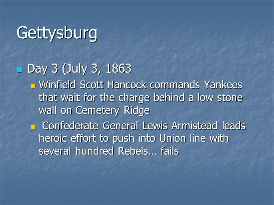 Gettysburg Day 3 (July 3, 1863. Winfield Scott Hancock commands Yankees that wait for the charge behind a low stone wall on Cemetery Ridge.