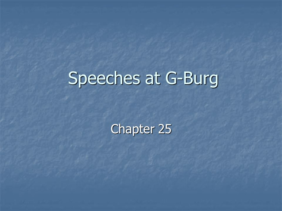 Speeches at G-Burg Chapter 25