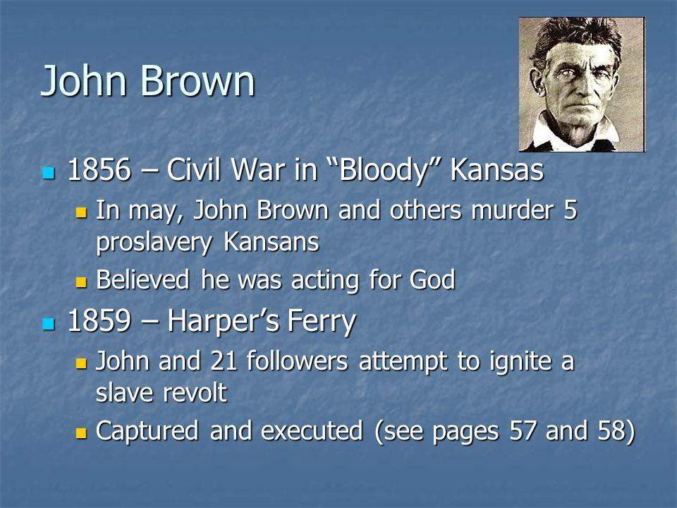 John Brown 1856 – Civil War in Bloody Kansas 1859 – Harper's Ferry