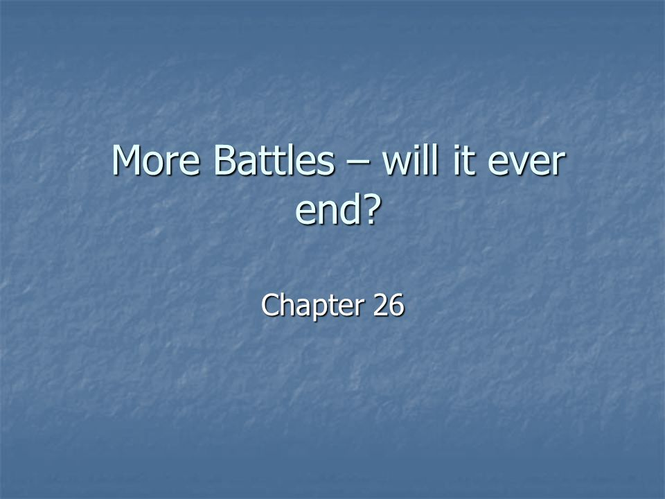 More Battles – will it ever end