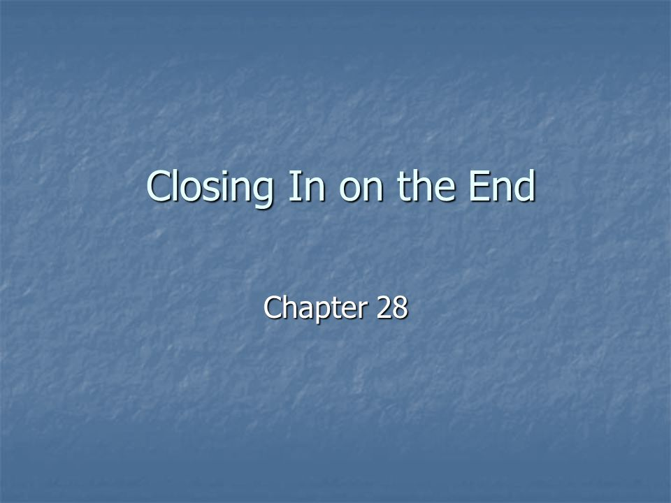 Closing In on the End Chapter 28