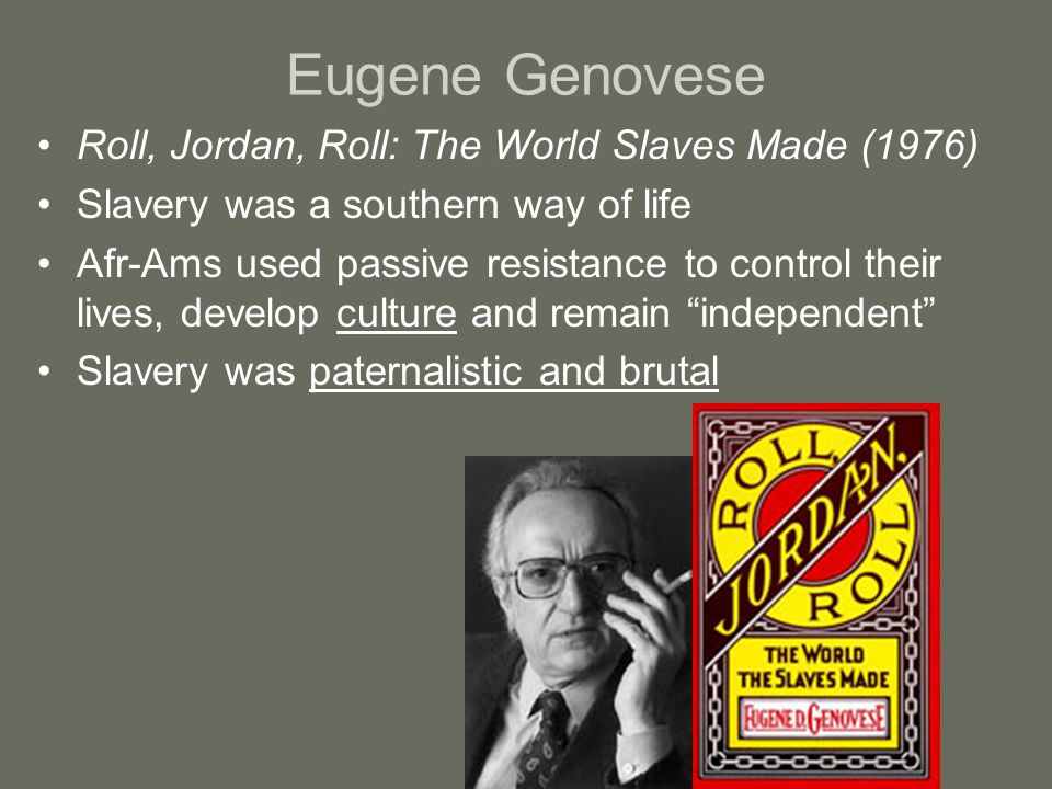 Eugene Genovese Roll, Jordan, Roll: The World Slaves Made (1976)