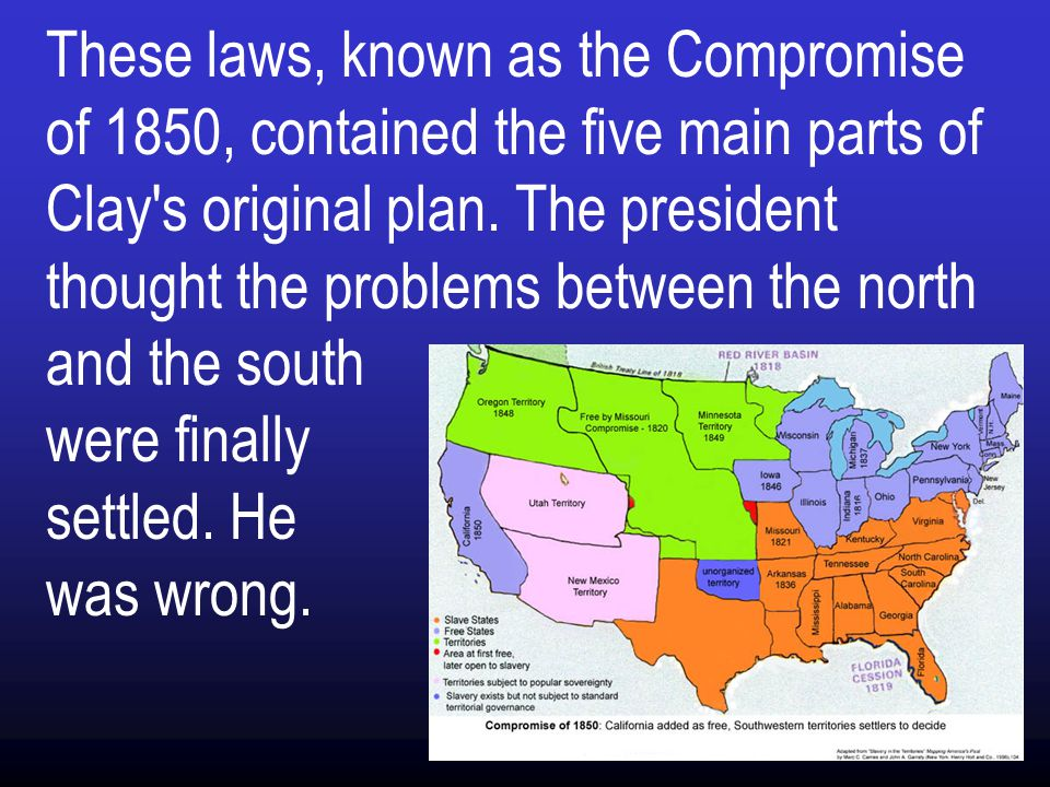 These laws, known as the Compromise of 1850, contained the five main parts of Clay s original plan.