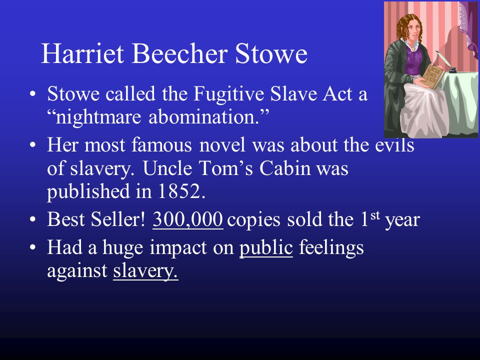 Harriet Beecher Stowe Stowe called the Fugitive Slave Act a nightmare abomination.