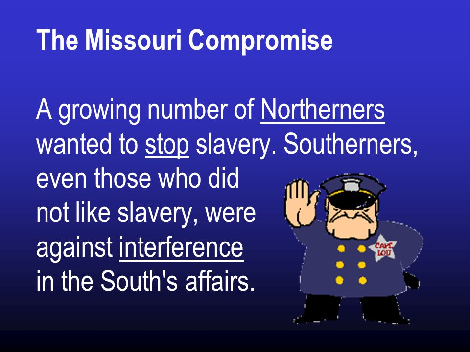 The Missouri Compromise A growing number of Northerners wanted to stop slavery.